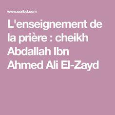 L'enseignement de la prière : cheikh Abdallah Ibn Ahmed Ali El-Zayd