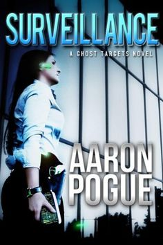 Surveillance (Ghost Targets, #1) by Aaron Pogue, http://www.amazon.com/dp/B0045Y1LJQ/ref=cm_sw_r_pi_dp_XyF9rb1P20HBX