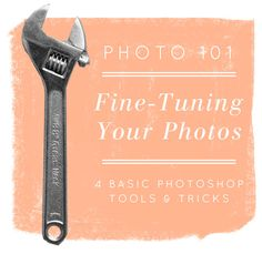 PHOTO 101: TIPS FOR FINE-TUNING YOUR IMAGES