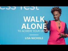 Why You Must Be Willing To Walk Alone To Achieve Your Dream   Lisa Nichols - YouTube