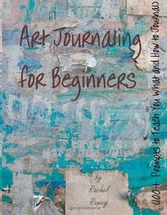 Art Journaling for Beginners: 100+ Prompts to Teach You What and How to Journal.