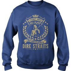 I Dont Need Therapy I Just Need To Listen To Dire Straits TShirt  #gift #ideas #Popular #Everything #Videos #Shop #Animals #pets #Architecture #Art #Cars #motorcycles #Celebrities #DIY #crafts #Design #Education #Entertainment #Food #drink #Gardening #Geek #Hair #beauty #Health #fitness #History #Holidays #events #Home decor #Humor #Illustrations #posters #Kids #parenting #Men #Outdoors #Photography #Products #Quotes #Science #nature #Sports #Tattoos #Technology #Travel #Weddings #Women
