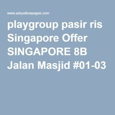 playgroup pasir ris Singapore Offer SINGAPORE 8B Jalan Masjid #01-03