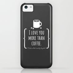 """""""I Love You More Than Coffee"""" Phone Case"""