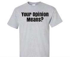 41f7e625b Opinion Meaning, Your Opinion, Burn Calories, Workout Shirts, Funny Shirts, Hot  Men, Sarcasm, Satire