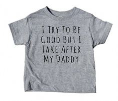 I try to be good back I take after my daddy toddler shirt Funny daddy boy girl kids birthday clothes – Funny kids shirts – Ideas for funny kids shirts – I& trying to be good back I take after my daddy toddler shirt Funny Dad Boy Girl Ki Funny Kids Shirts, Dad To Be Shirts, Cute Shirts, Shirts For Girls, Diy Kids Shirts, Mommy And Me Shirt, Toddler Humor, Funny Toddler, Baby Shower Gifts For Boys