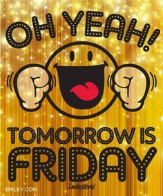 Tomorrow is Friday days of the week thursday friday quotes thursday quotes happy thursday almost friday Tomorrow Is Friday, Friday Weekend, Till Tomorrow, Funny Weekend, Friday Eve, Funny Friday, Good Morning Good Night, Good Morning Quotes, Thursday Morning Quotes