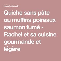 Quiche sans pâte ou muffins poireaux saumon fumé - Rachel et sa cuisine gourmande et légère