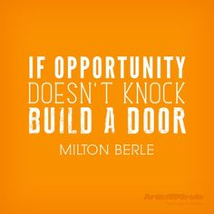"""If opportunity doesn't knock, build a door."" — Milton Berle #opportunity #quote by manuela"