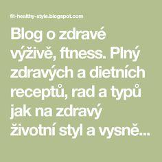 Blog o zdravé výživě, ftness. Plný zdravých a dietních receptů, rad a typů jak na zdravý životní styl a vysněnou postavu.
