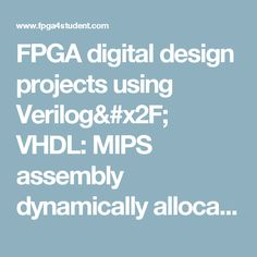 FPGA digital design projects using Verilog/ VHDL: MIPS assembly dynamically allocating memory example