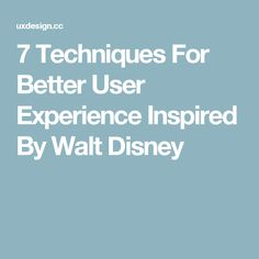7 Techniques For Better User Experience Inspired By WaltDisney