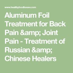 Aluminum Foil Treatment for Back Pain & Joint Pain - Treatment of Russian & Chinese Healers