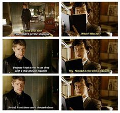 """Sherlock: You had a row. John: Sort of. It sat there and I shouted abuse to it. Sherlock: *Gives face that says """"You're turning into me more and more everyday""""* Sherlock Fandom, Sherlock John, Sherlock Holmes, Jim Moriarty, Sherlock Quotes, Watson Sherlock, Detective, Vatican Cameos, Benedict And Martin"""
