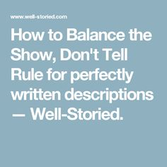 How to Balance the Show, Don't Tell Rule for perfectly written descriptions — Well-Storied.