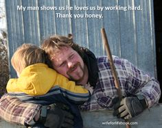 My man shows us he loves us by working hard. Thank you honey.  Learn how to become your husband's Intimate and Inspiration at wifeforlifebook.com