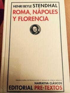 """""""Roma, Nápoles y Florencia"""". Stendhal. Traducción, introducción y notas de Jorge Bergua. Editorial Pre-Textos. Colección Narrativa Clásicos."""