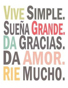 Vive Simple. Sueña Grande. Da Gracias. Da Amor. Rie Mucho. #Frases