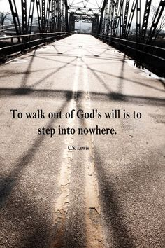 To walk out of god's will is to step into nowhere c.s. lewis