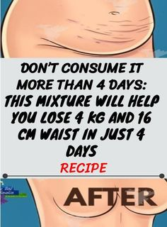 Don't Consume It More Than 4 Days: This Mixture Will Help You Lose 4 KG And 16 CM Waist In Just 4 Days – Recipe – Good Healthy
