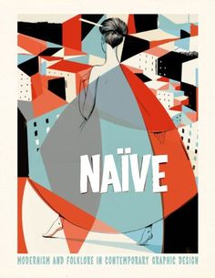 Naive: Modernism and Folklore in Contemporary Graphic Design by R. Klanten