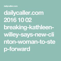 dailycaller.com 2016 10 02 breaking-kathleen-willey-says-new-clinton-woman-to-step-forward