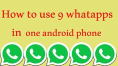 Use nine WhatsApp Accounts in a single Android phone