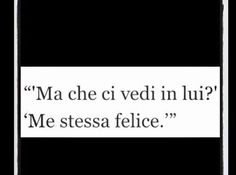 ''Ma che ci vedi in lui?'' ''Me stessa felice''. Italian Phrases, Italian Quotes, Wall Quotes, Words Quotes, Love Quotes, Most Beautiful Words, Healthy Words, Tumblr Quotes, Love You