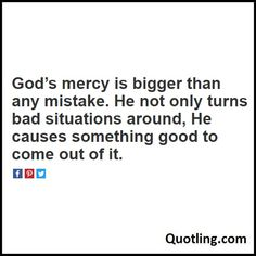 God's mercy is bigger than any mistake. He not only turns bad situations around, He causes something good - Joel Osteen Quote