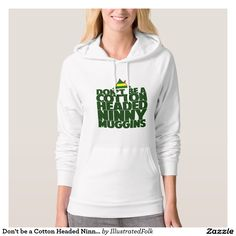 Don't be a Cotton Headed Ninny Muggins Hoodie