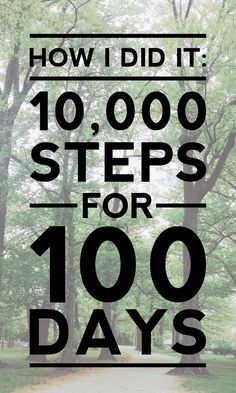 how I did it: 10,000 steps for 100 days. - {long distance loving}