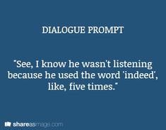 """For some reason, this makes me think of Charlotte and Vivin. She's rambling, and he's not wanting to be rude, so he pretends to listen, merley saying """"indeed""""  and """"hmm""""ing over and over."""