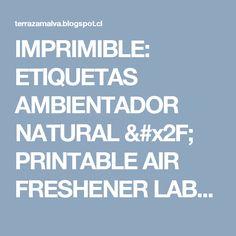 IMPRIMIBLE:  ETIQUETAS AMBIENTADOR NATURAL / PRINTABLE AIR FRESHENER LABEL         |          Terraza Malva