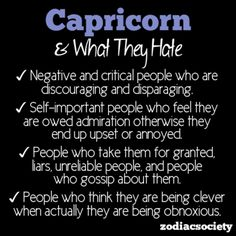Capricorn & What They Hate.....This is soooooo true! #Capricorn #Quotes