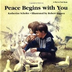 Peace Begins with You by Katharine Scholes | This book explains the concept of peace, why conflict occurs, how they can be resolved in positive in ways, and how to protect peace.