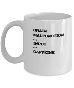 Brain Malfunction … Input … Caffeine Mug by Scott Designs www. Brain Malfunction … Input … Caffeine Mug by Scott Designs www. Gifts In A Mug, Gift Mugs, Coffee Humor, Novelty Gifts, Caffeine, Brain, Tea, Designs, Quotes