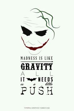 The Dark Knight. The Joker quote: Madness is like gravity, all it needs is a little push Le Joker Batman, Der Joker, Joker Heath, Joker Art, Batman Art, Gotham Batman, Batman Robin, Batman Joker Quotes, Batman Joker Tattoo