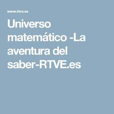 Universo matemático -La aventura del saber-RTVE.es serie matematica videos.unos 20 minutos
