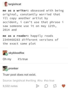 I haven't really written anything, but that's what I think when I think about writing. Also as a reader I love a lot of stupid tropes Book Writing Tips, Writing Quotes, Writing Prompts, Writing Ideas, Writer Memes, Book Memes, Writing Problems, I Am A Writer, Fandoms