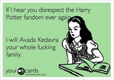 If I Hear You Disrespect The Harry Potter Fandom Ever Again. I Will Avada Kedavra Your Whole Fucking Family. Harry Potter Love, Harry Potter Fandom, Mischief Managed, E Cards, The Funny, Hogwarts, Slytherin Pride, I Laughed, Nerdy