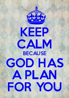 I need to remember this at every moment expecialy in the trouble. He has a plan. I don't know what it is but I need faith.