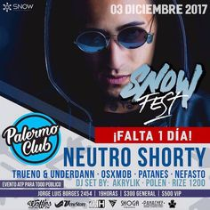 - A TAN SOLO 1  DIA!! - BUENOS AIRES DESDE VENEZUELA POR PRIMERA VEZ - -------------- N E U T R O S H O R T Y @neutropimp  ---------------- - SNOW FEST llega este Domingo 03 de Diciembre a Palermo Club  PARA TODAS LAS EDADES  A las 19 horas es la cita junto a artistas en Vivo>> - UNDERDANN @underdann_mc & TRUENO @truenooficial  LIVE SET - OSXMOB @osx_wanshot  KILLER TRAP - PATANE$ @bullscriu  - DJ AKRYLIK @deejayakrylik  SCRATCH SET - RIZE 1200 @rize1200  LATIN SCRACTH - ANTICIPADAS…