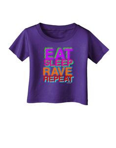 Eat Sleep Rave Repeat Color Infant T-Shirt Dark by TooLoud