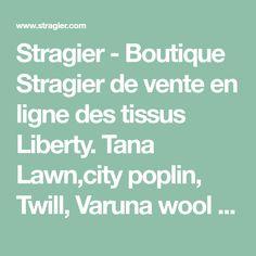 Stragier - Boutique Stragier de vente en ligne des tissus Liberty. Tana Lawn,city poplin, Twill, Varuna wool King cord, Carnaby Jersey
