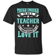 Tough Enough to be a Teacher crazy enough to love it  T-Shirt