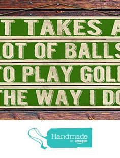 """""""It Takes A Lot of Balls to Play Golf the Way I Do"""" - 8""""x12"""" 4 Piece Reclaimed Pallet Wood Sign - Handmade in Nashville, TN from Sawyer's Mill Inc. http://www.amazon.com/dp/B01AHMYLRS/ref=hnd_sw_r_pi_dp_acyUwb1SXX6H6 #handmadeatamazon"""