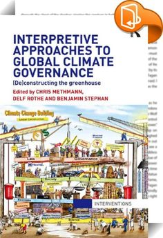 Interpretive Approaches to Global Climate Governance    ::  <P>Global climate change is perceived to be one of the biggest challenges for international politics in the 21st century. This work seeks to fuse a global governance perspective together with different interpretive approaches, offering a novel way of looking at international climate politics. Equipped with a common interpretive tool-kit, the authors examine different issue-areas and excavate the contours of an overall pattern ...
