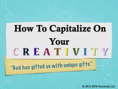 How To Capitalize On Your Creativity  Please share with a friend.  Join our email club at www.mtnuniversal.com to receive your very own blog updates and more.  Blog Page - http://www.mtnuniversal.com/mtn-universal-blog/ Follow us on Twitter - https://twitter.com/FearNotBeWeird Like us on Facebook - https://www.facebook.com/mtnuniversal