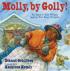 Molly, by Golly! The Legend of Molly Williams, America's First Female Firefighter by Dianne Ochiltree. When a blizzard prevents many of the volunteer firemen of Company 11 from responding to a fire, firehouse cook Molly comes to the rescue. J OCH Black History Books, Black History Month, Black Books, Modern History, African American Women, American History, American Children, African Americans, British History
