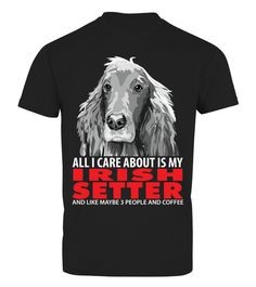 # All_I_care_about_is_my_Irish_setter .  All_I_care_about_is_my_Irish_setterHOW TO ORDER:1. Select the style and color you want: 2. Click Reserve it now3. Select size and quantity4. Enter shipping and billing information5. Done! Simple as that!TIPS: Buy 2 or more to save shipping cost!This is printable if you purchase only one piece. so dont worry, you will get yours.Guaranteed safe and secure checkout via:Paypal | VISA | MASTERCARD